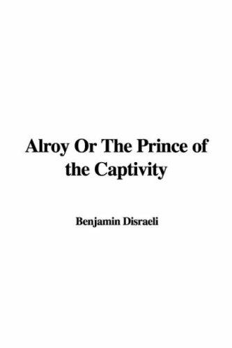 Alroy Or The Prince of the Captivity by Benjamin Disraeli