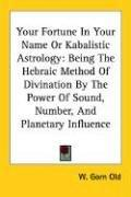 Your Fortune In Your Name Or Kabalistic Astrology by W. Gorn Old