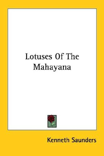 Lotuses Of The Mahayana by Kenneth Saunders