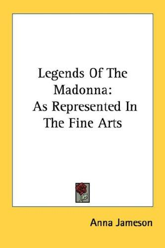 Legends Of The Madonna by Anna Jameson