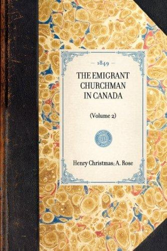 The Emigrant Churchman in Canada by A. W. H. Rose