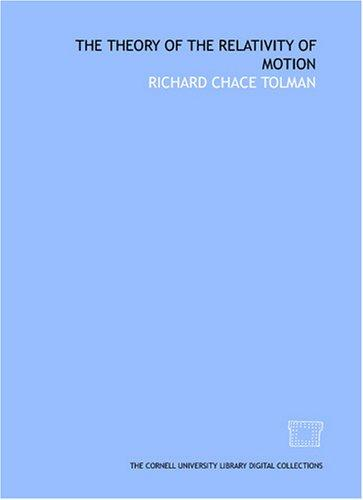 The theory of the relativity of motion by Richard Chace Tolman