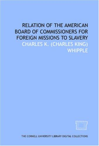 Relation of the American Board of Commissioners for Foreign Missions to slavery by Charles K. (Charles King) Whipple