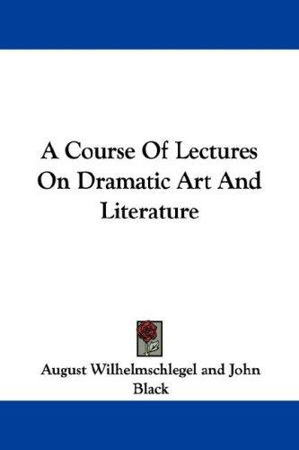 A Course Of Lectures On Dramatic Art And Literature by August Wilhelmschlegel