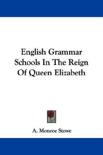 English Grammar Schools In The Reign Of Queen Elizabeth