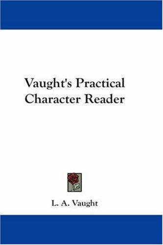 Vaught's Practical Character Reader by L. A. Vaught
