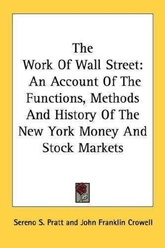 The Work Of Wall Street by Sereno S. Pratt