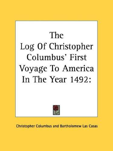 The Log Of Christopher Columbus' First Voyage To America In The Year 1492 by Christopher Columbus
