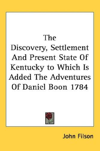 The Discovery, Settlement and Present State of Kentucky to Which Is Added the Adventures of Daniel Boon 1784 by John Filson