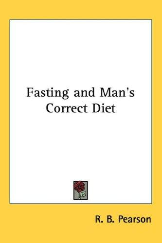 Fasting and Man's Correct Diet by R. B. Pearson