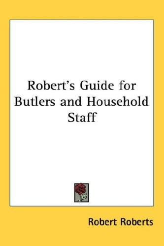 Robert's Guide for Butlers and Household Staff