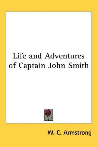 Life and Adventures of Captain John Smith by W. C. Armstrong