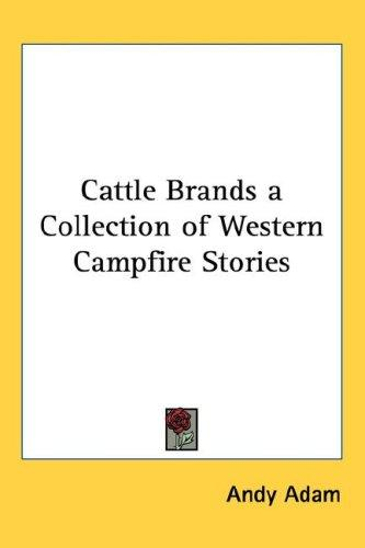 Cattle Brands a Collection of Western Campfire Stories by Andy Adam