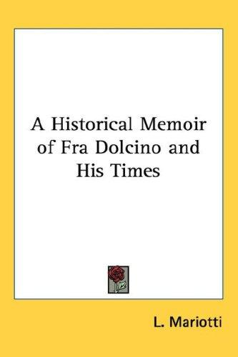 A Historical Memoir Of Fra Dolcino And His Times by L. Mariotti