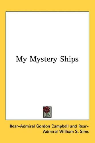 My Mystery Ships by Rear-Admiral Gordon Campbell