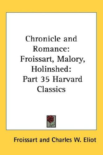 Chronicle and Romance: Froissart, Malory, Holinshed by Froissart