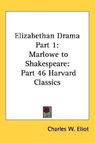 Elizabethan Drama Part 1: Marlowe to Shakespeare by Charles W. Eliot
