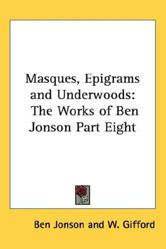 Masques, Epigrams And Underwoods by Ben Jonson