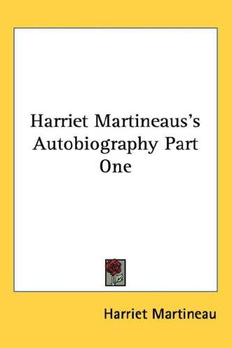 Harriet Martineaus's Autobiography Part One by Martineau, Harriet