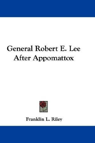 General Robert E. Lee After Appomattox