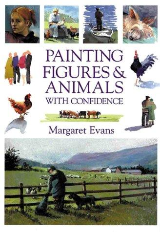 Painting Figures & Animals With Confidence by Margaret Evans