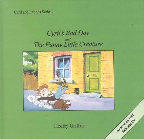 Cyril's Bad Day and the Funny Little Creature (Cyril & Friends) by Hedley Griffin