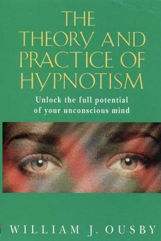 The theory and practice of hypnotism by William J. Ousby