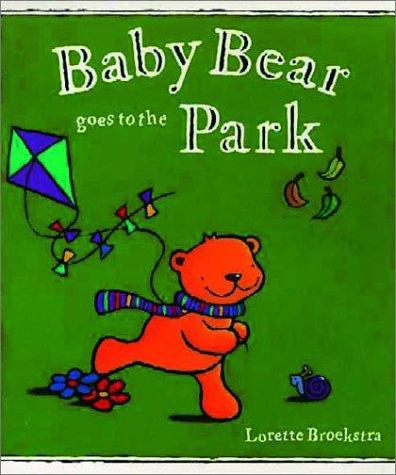 Baby Bear Goes to the Park by Lorette Broekstra