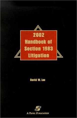 2002 Handbook of Section 1983 Litigation by David W. Lee