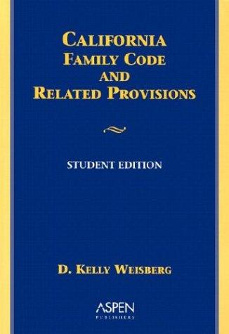 California Family Law Code and Related Provisions by Weisberg