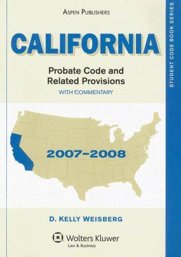California Probate Code and Related Provisions by D. Kelly Weisberg