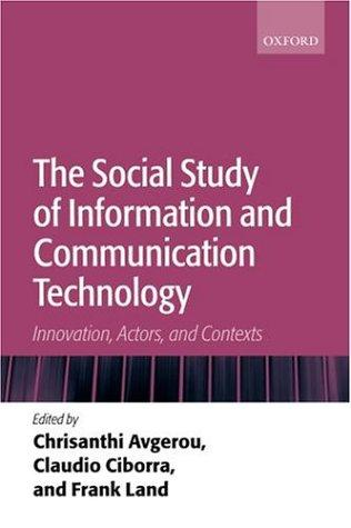 The social study of information and communication technology by Chrisanthi Avgerou, Claudio Ciborra, Frank Land