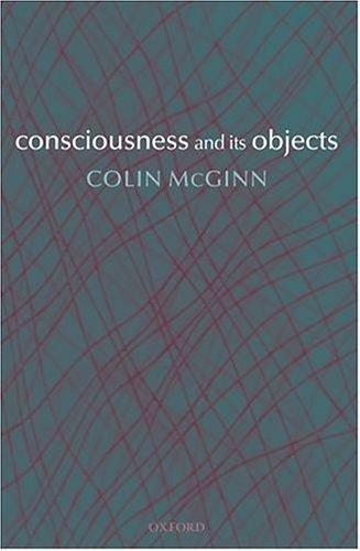 Consciousness and its objects by Colin McGinn