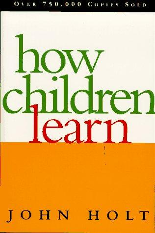 How children learn by John Caldwell Holt