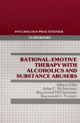 Rational-Emotive Therapy With Alcoholics and Substance Abusers (Pergamon General Psychology Series) by Albert Ellis