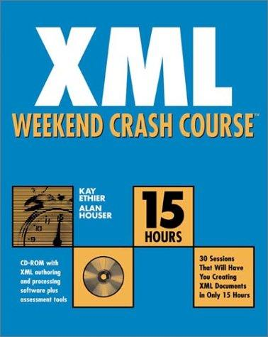XML Weekend Crash Course (with CD-ROM) by Kay Ethier, Alan Houser
