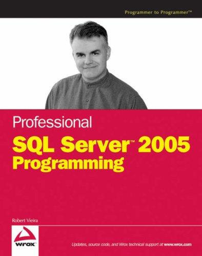 Professional SQL Server 2005 Programming (Programmer to Programmer) by Robert Vieira
