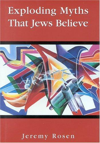 Exploding Myths That Jews Believe by Jeremy Rosen