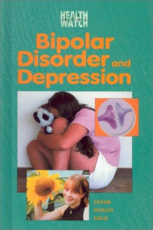 Bipolar Disorder and Depression (Health Watch) by Susan Dudley Gold
