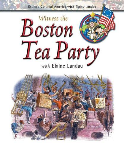 Witness the Boston Tea Party with Elaine Landau by Elaine Landau