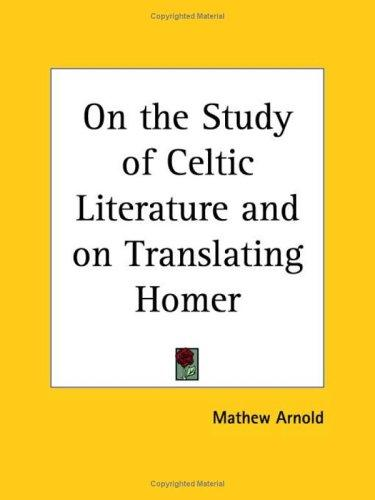 On the Study of Celtic Literature and on Translating Homer