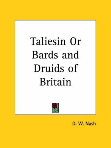 Taliesin or Bards and Druids of Britain by David William Nash