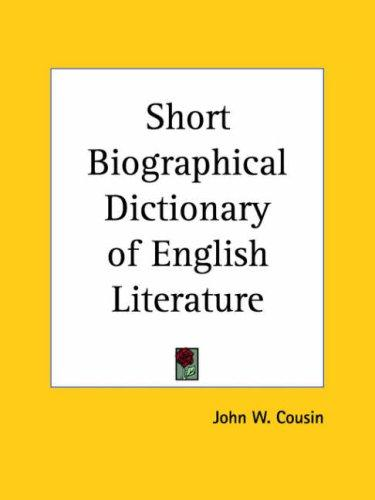 A short biographical dictionary of English literature by John W. Cousin