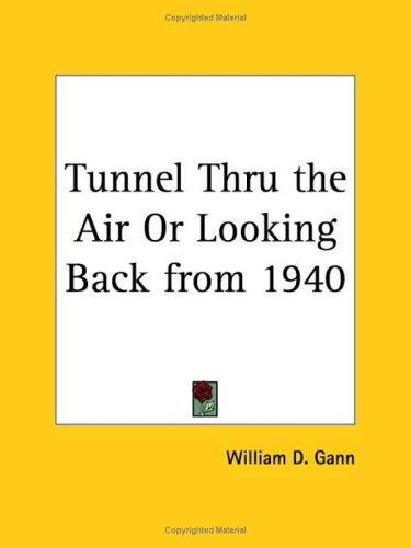 Tunnel Thru the Air or Looking Back from 1940 by W. D. Gann