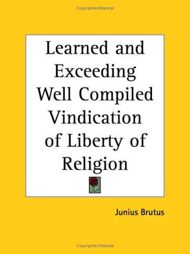 Learned and Exceeding Well Compiled Vindication of Liberty of Religion by Junius Brutus