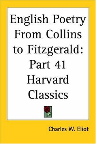 English Poetry From Collins to Fitzgerald by Charles W. Eliot