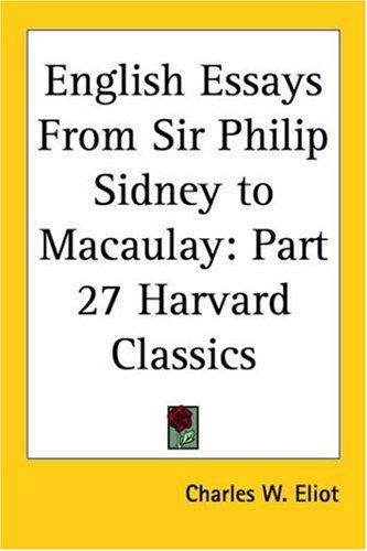 English Essays From Sir Philip Sidney to Macaulay by Charles W. Eliot