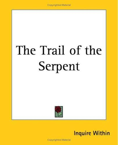 The Trail Of The Serpent by Inquire Within
