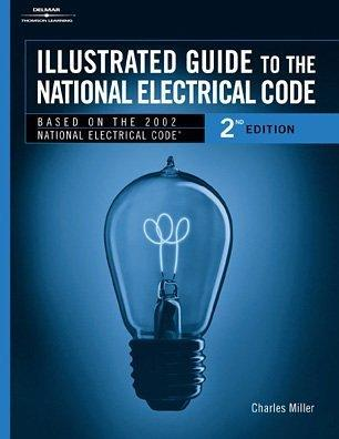 Illustrated Guide to the National Electric Code (Illustrated Guide to the National Electrical Code) by Charles R. Miller