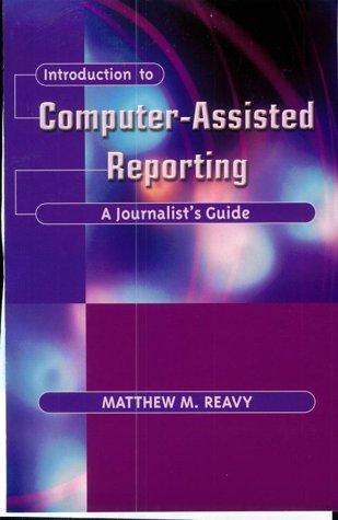 Introduction to Computer-Assisted Reporting by Matthew M. Reavy